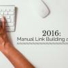 2016: Manual Link Building & SEO