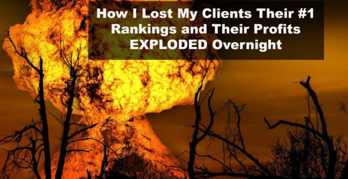 How I Lost My Clients Their #1 Ranking And Their Profits Exploded Overnight!
