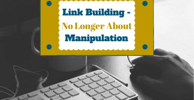 Link Building: No Longer About Manipulation