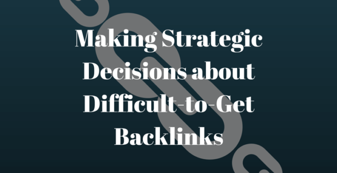 Making Strategic Decisions About Difficult-To-Get Backlinks